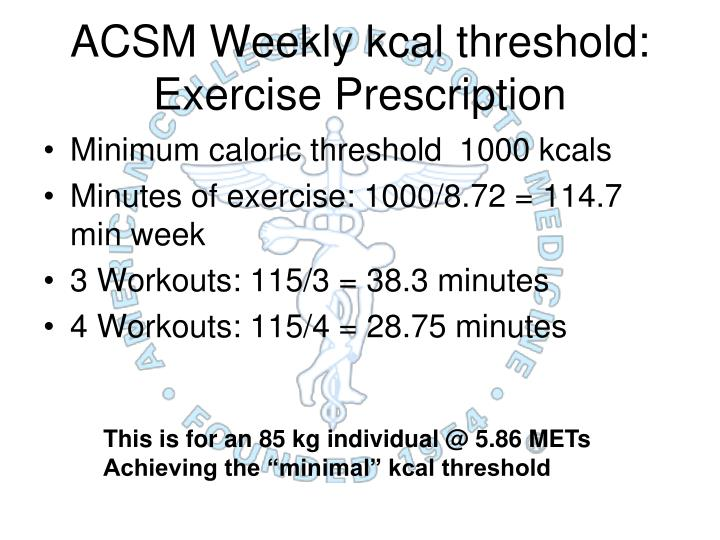 ACSM Weekly kcal threshold: Exercise Prescription