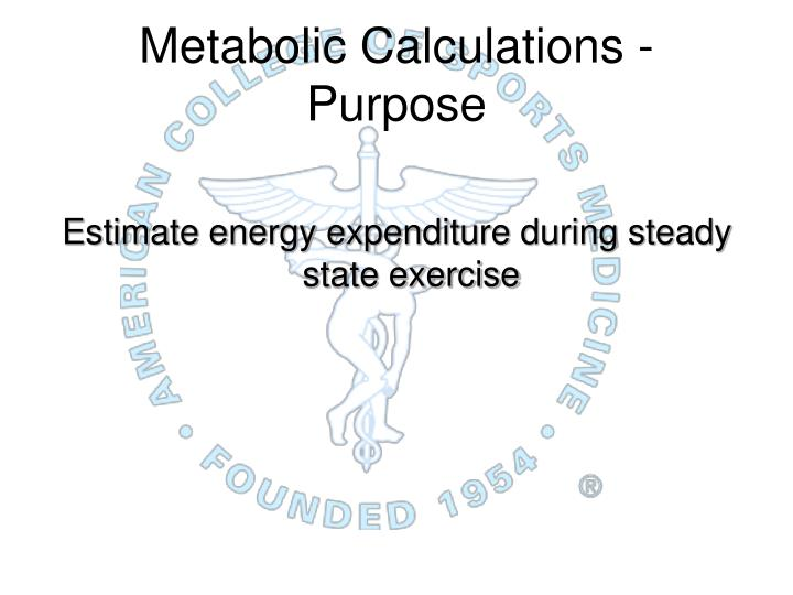 Metabolic calculations purpose