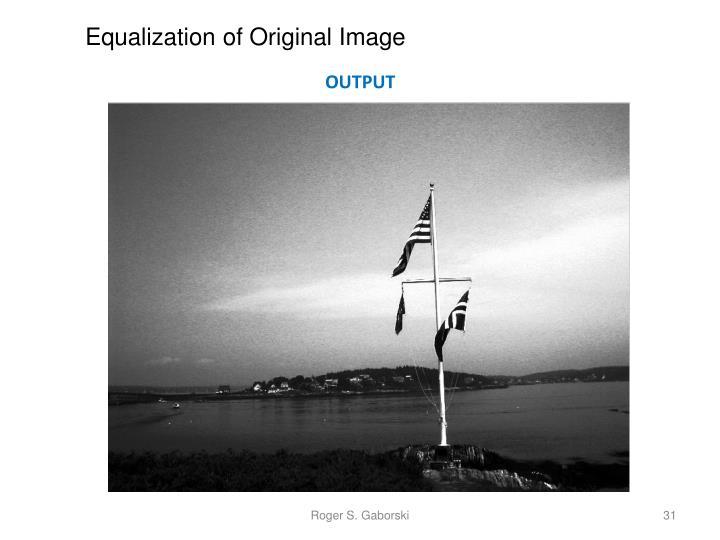 Equalization of Original Image