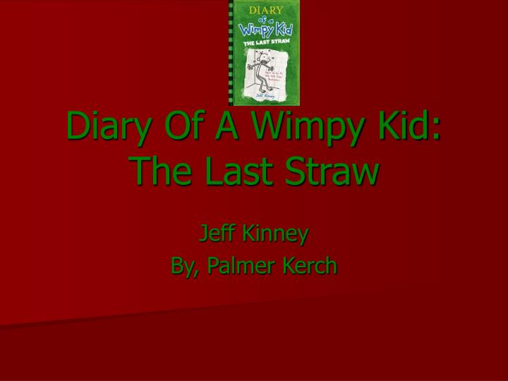 diary of a wimpy kid last Diary of a wimpy kid: the last straw is a novel written by american author and  cartoonist jeff kinney, the third book in the diary of a wimpy kid series the book .