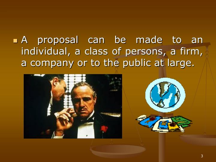 A proposal can be made to an individual, a class of persons, a firm, a company or to the public at l...