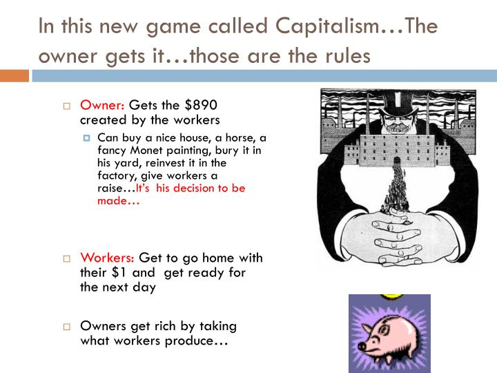 In this new game called Capitalism…The owner gets
