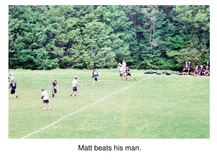 Matt beats his man.