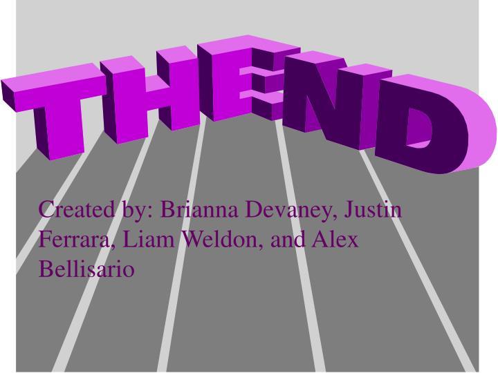 Created by: Brianna Devaney, Justin Ferrara, Liam Weldon, and Alex Bellisario