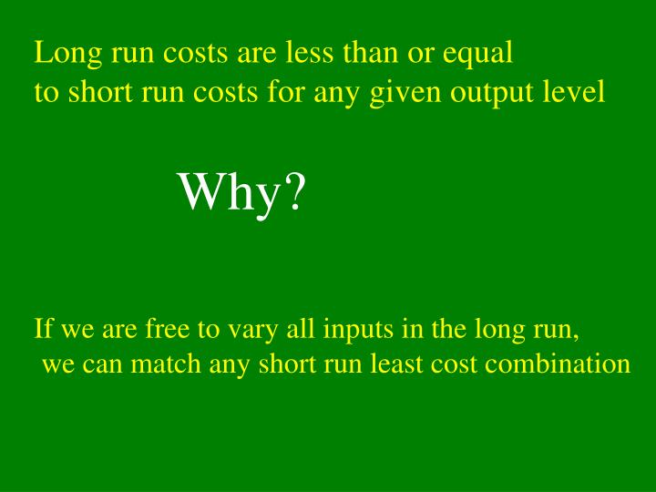 Long run costs are less than or equal
