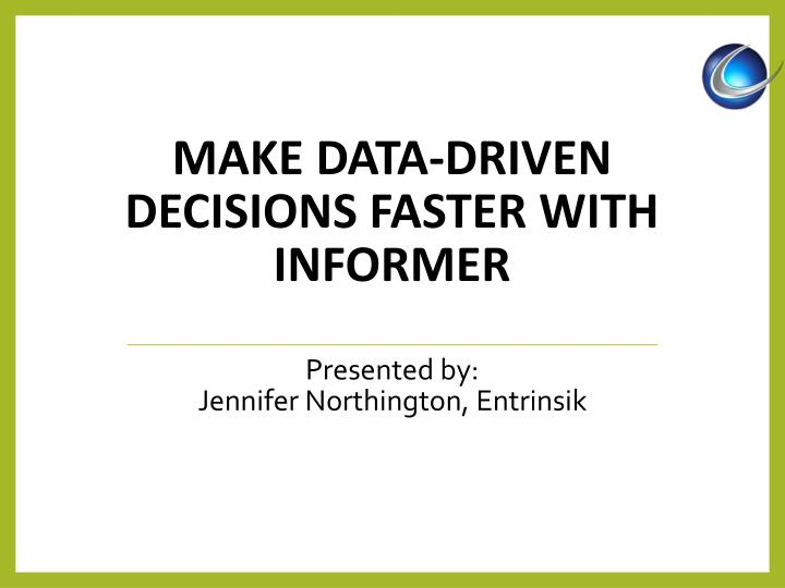 Make data driven decisions faster with informer