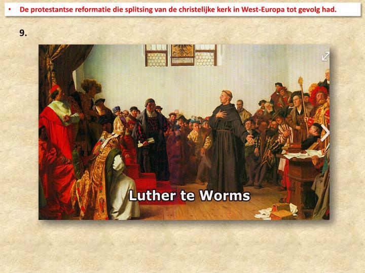 De protestantse reformatie die splitsing van de christelijke kerk in West-Europa tot gevolg had.