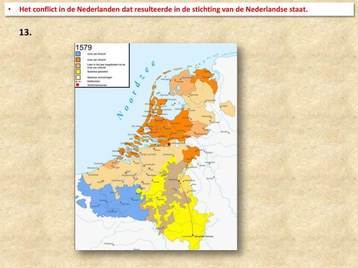 Het conflict in de Nederlanden dat resulteerde in de stichting van de Nederlandse staat.