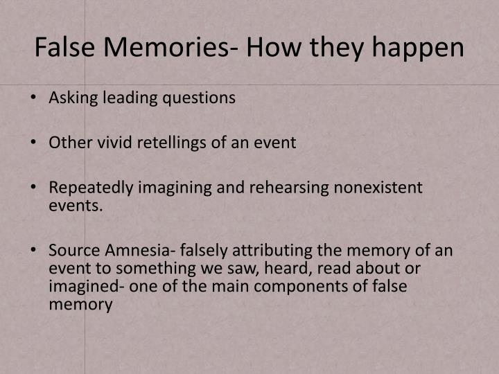 False Memories- How they happen