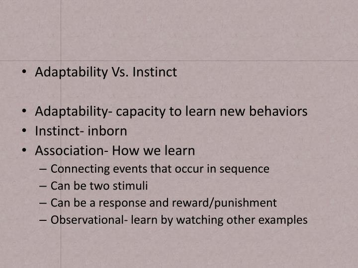 Adaptability Vs. Instinct