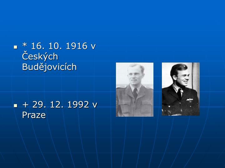 * 16. 10. 1916 v Českých Budějovicích