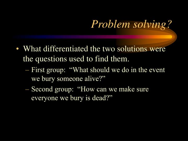 Problem solving?