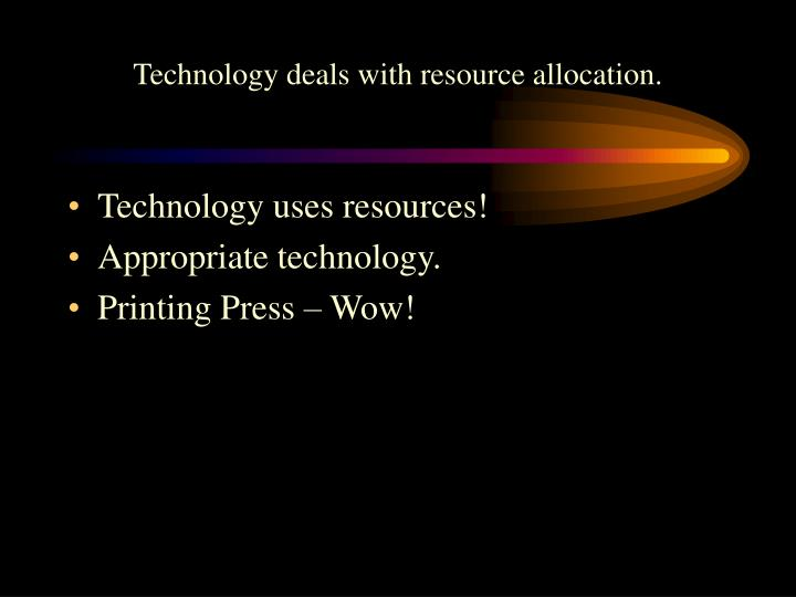 Technology deals with resource allocation.