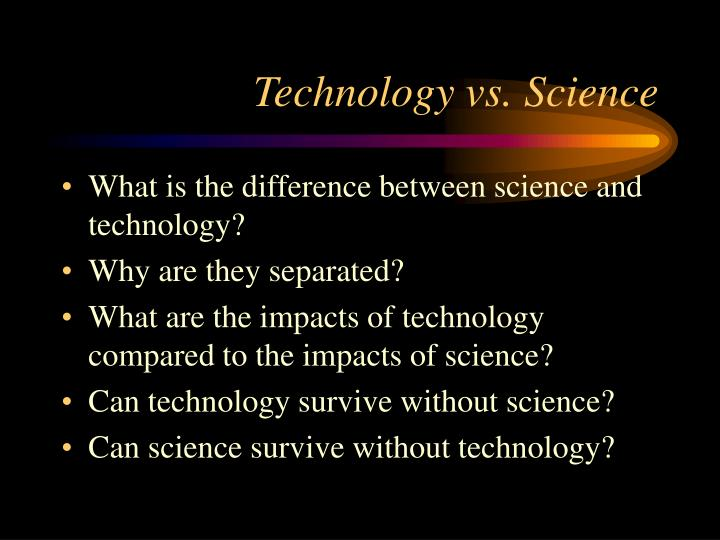 Technology vs science