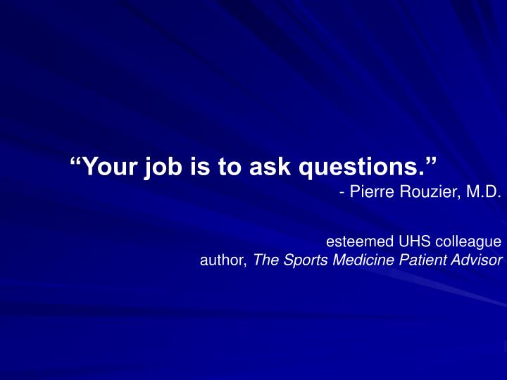 """""""Your job is to ask questions."""""""