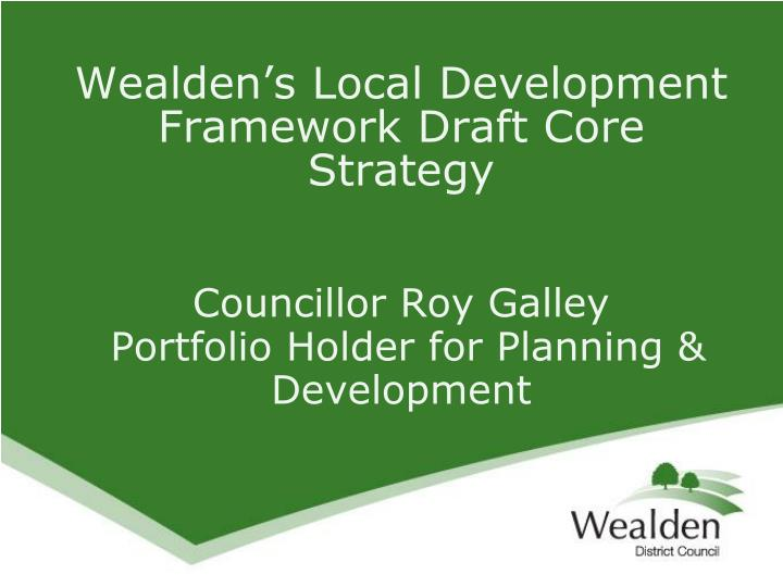 Wealden's Local Development Framework Draft Core Strategy