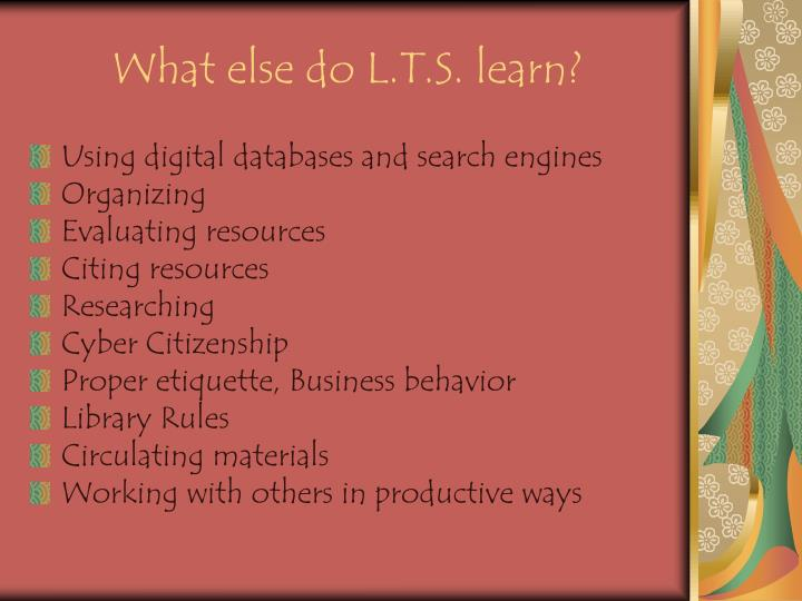 What else do L.T.S. learn?