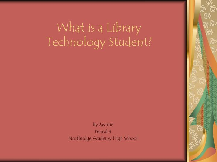 What is a library technology student