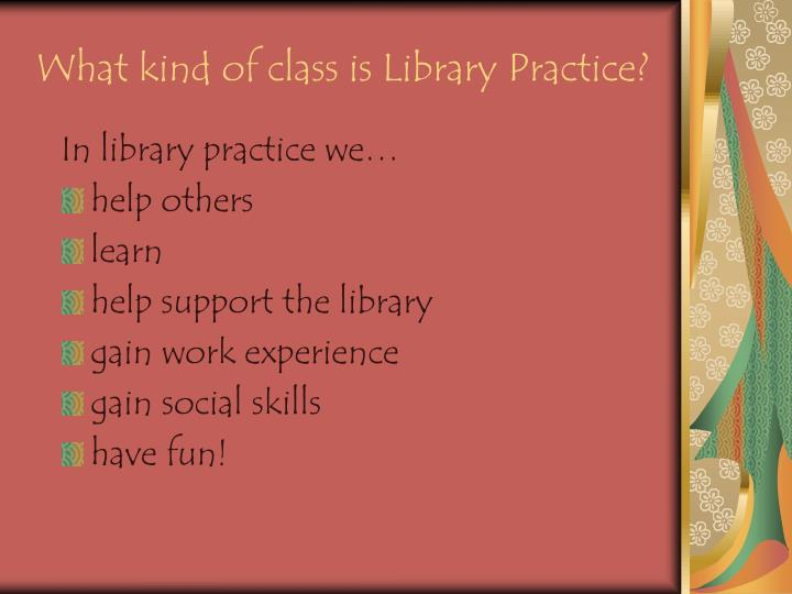 What kind of class is Library Practice?
