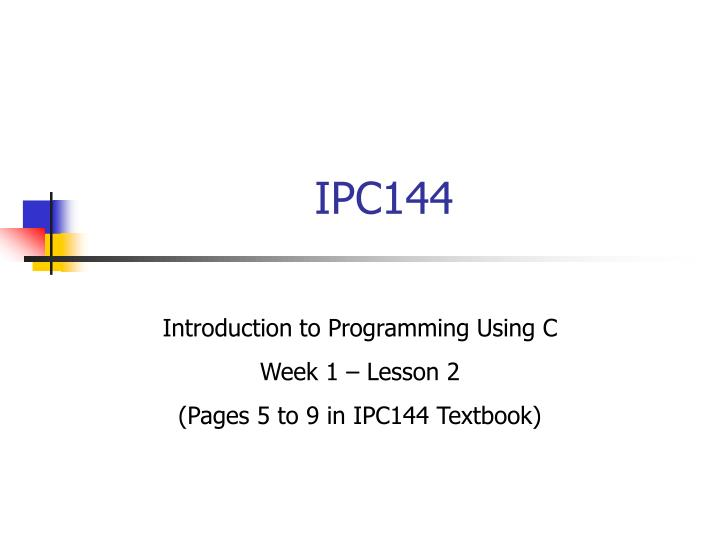 Introduction to programming using c week 1 lesson 2 pages 5 to 9 in ipc144 textbook