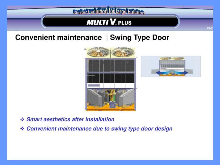 Convenient maintenance  | Swing Type Door