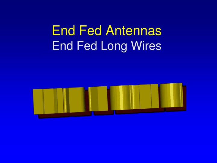 End fed antennas end fed long wires