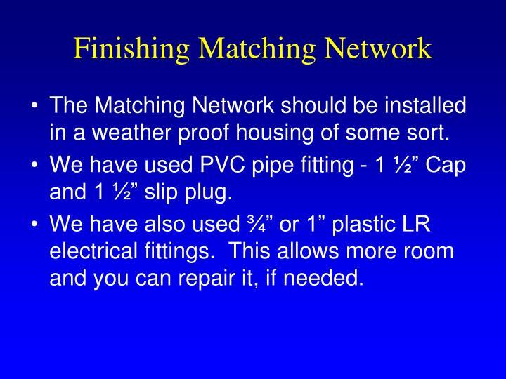Finishing Matching Network