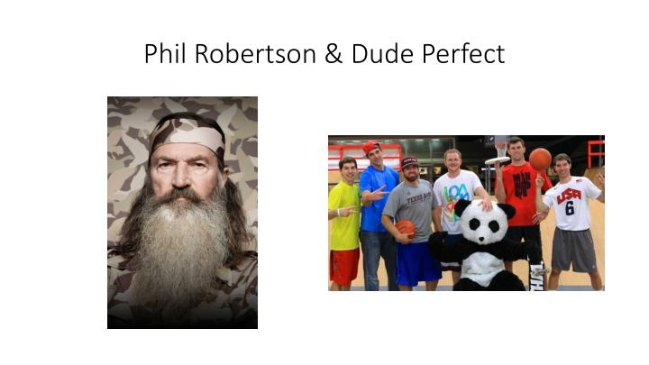 Phil Robertson & Dude Perfect