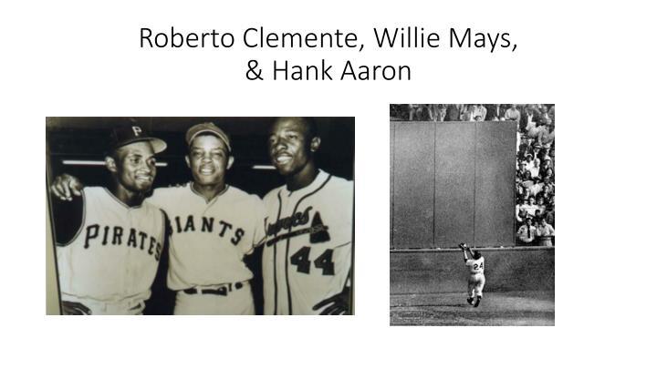Roberto Clemente, Willie Mays,