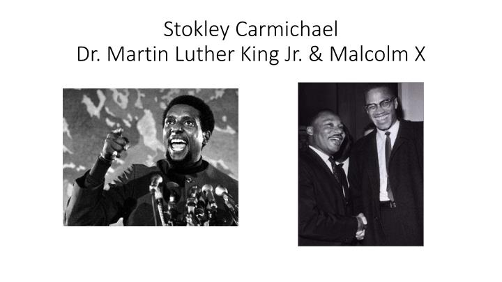 Stokley carmichael dr martin luther king jr malcolm x