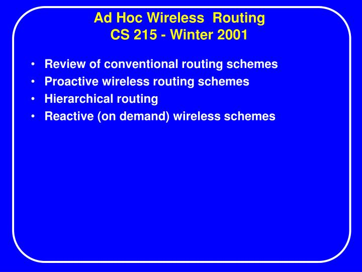 Ad hoc wireless routing cs 215 winter 2001