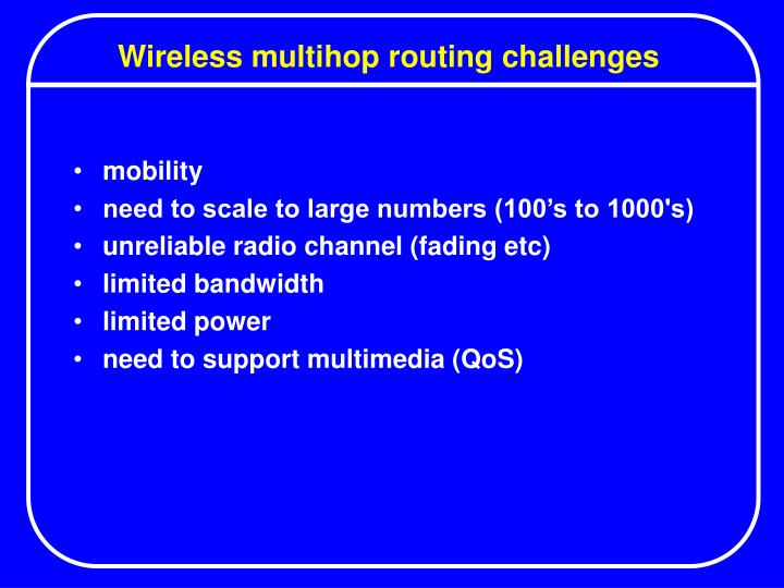 Wireless multihop routing challenges