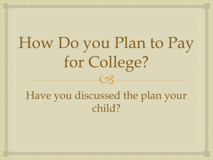How Do you Plan to Pay for College?