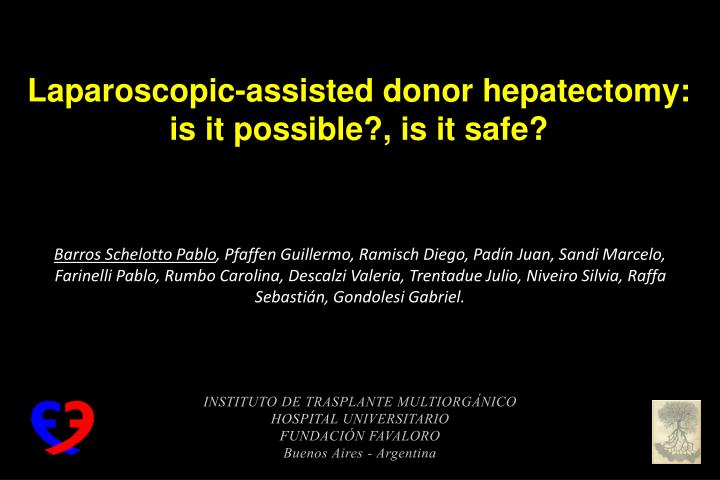 Laparoscopic assisted donor hepatectomy is it possible is it safe