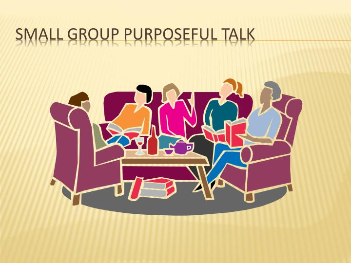 Small group purposeful talk