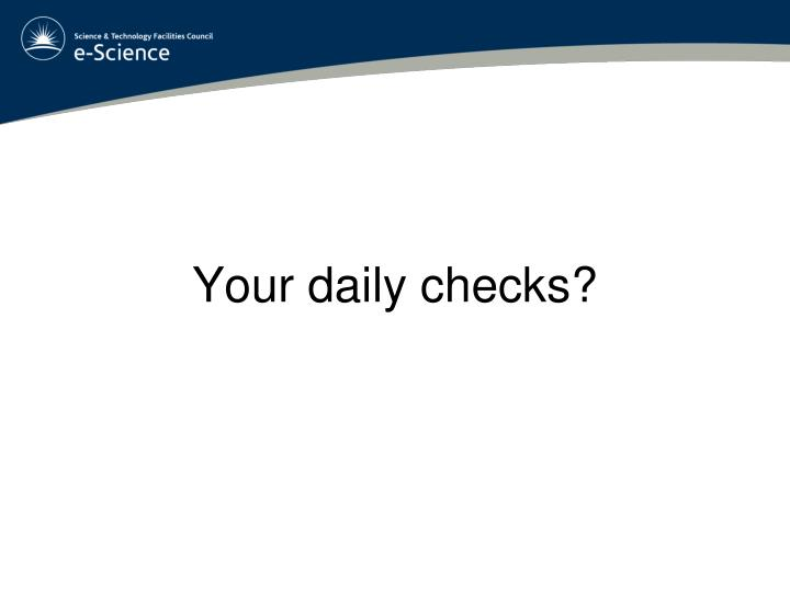 Your daily checks?