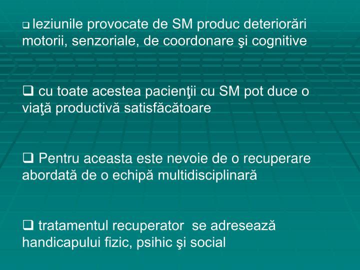 leziunile provocate de SM produc deteriorări motorii, senzoriale, de coordonare şi cognitive