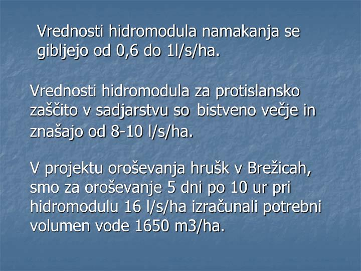 Vrednosti hidromodula namakanja se gibljejo od 0,6 do 1l/s/ha.