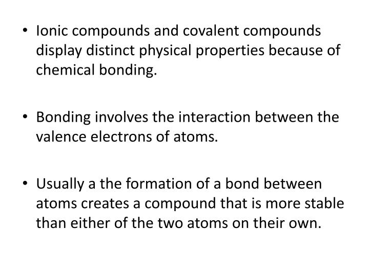 Ionic compounds and covalent compounds display distinct physical properties because of chemical bonding