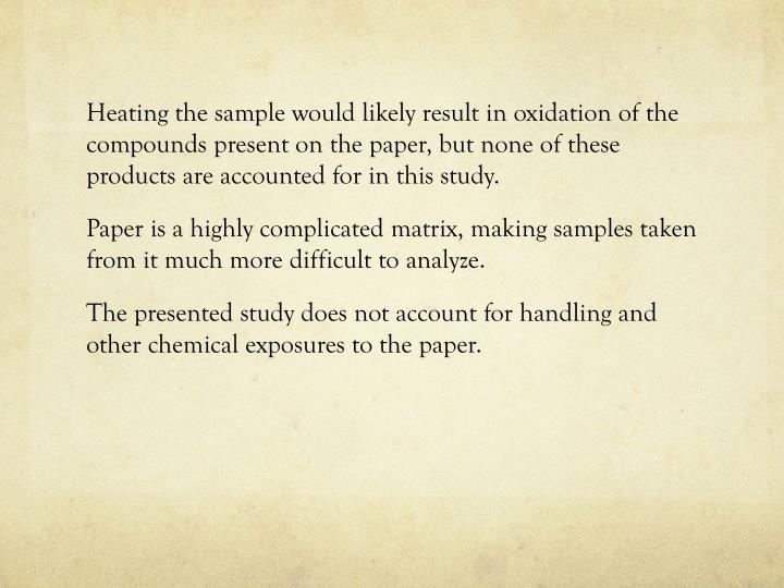 Heating the sample would likely result in oxidation of the compounds present on the paper, but none of these products are accounted for in this study.