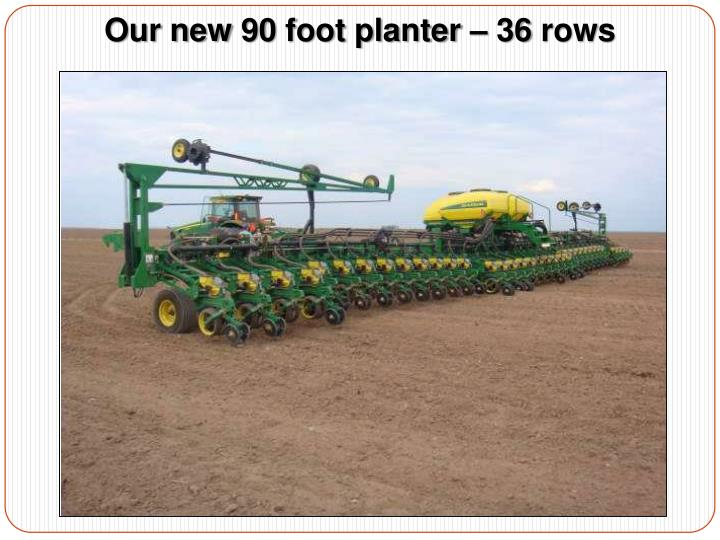 Our new 90 foot planter – 36 rows