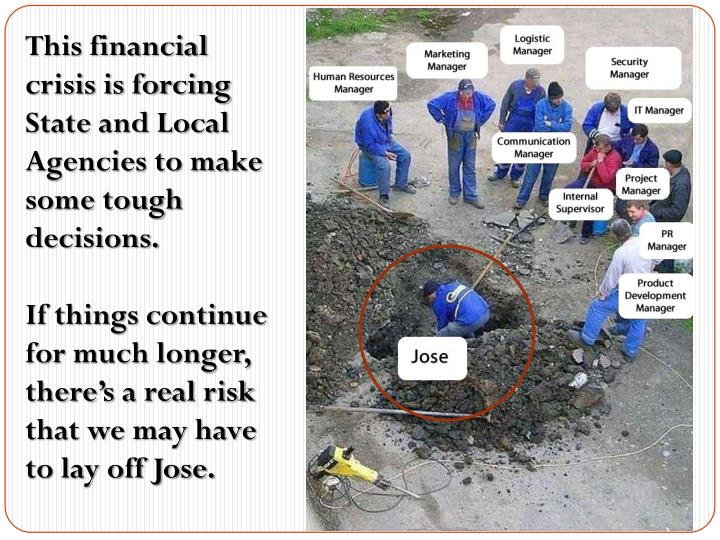 This financial crisis is forcing State and Local Agencies to make some tough decisions.