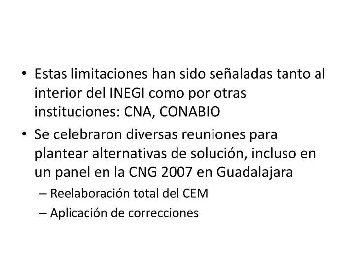 Estas limitaciones han sido señaladas tanto al interior del INEGI como por otras instituciones: CNA, CONABIO