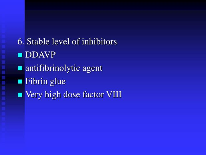 6. Stable level of inhibitors