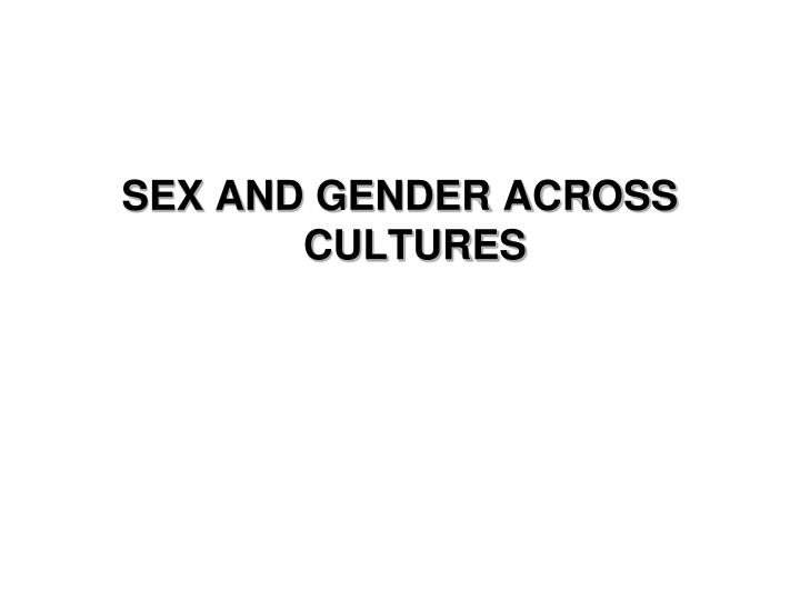 SEX AND GENDER ACROSS CULTURES
