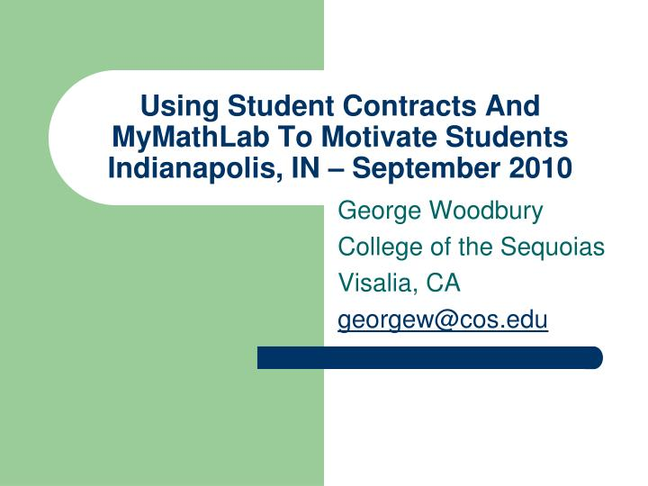 Using student contracts and mymathlab to motivate students indianapolis in september 2010
