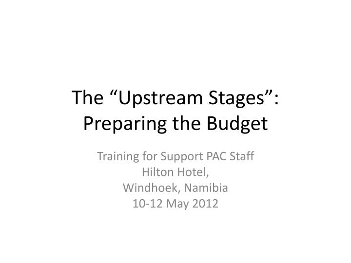 The upstream stages preparing the budget