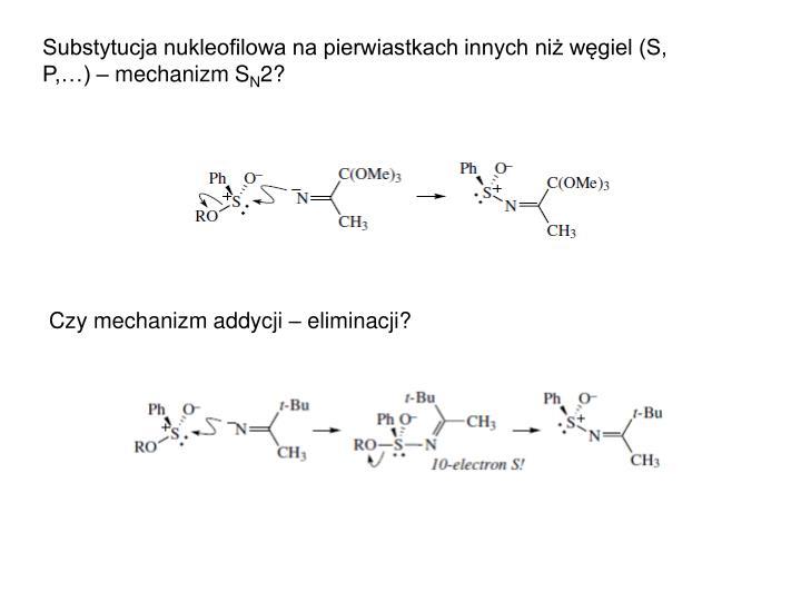 Substytucja nukleofilowa na pierwiastkach innych niż węgiel (S, P,…) – mechanizm S