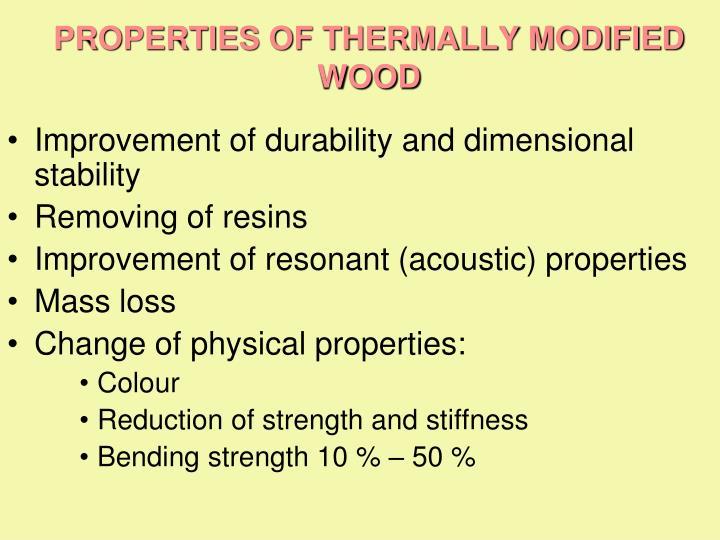 PROPERTIES OF THERMALLY MODIFIED WOOD
