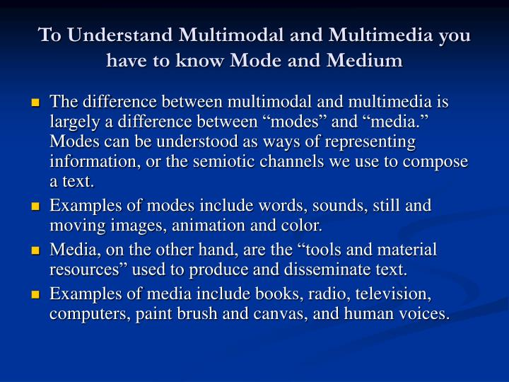 To Understand Multimodal and Multimedia you have to know Mode and Medium